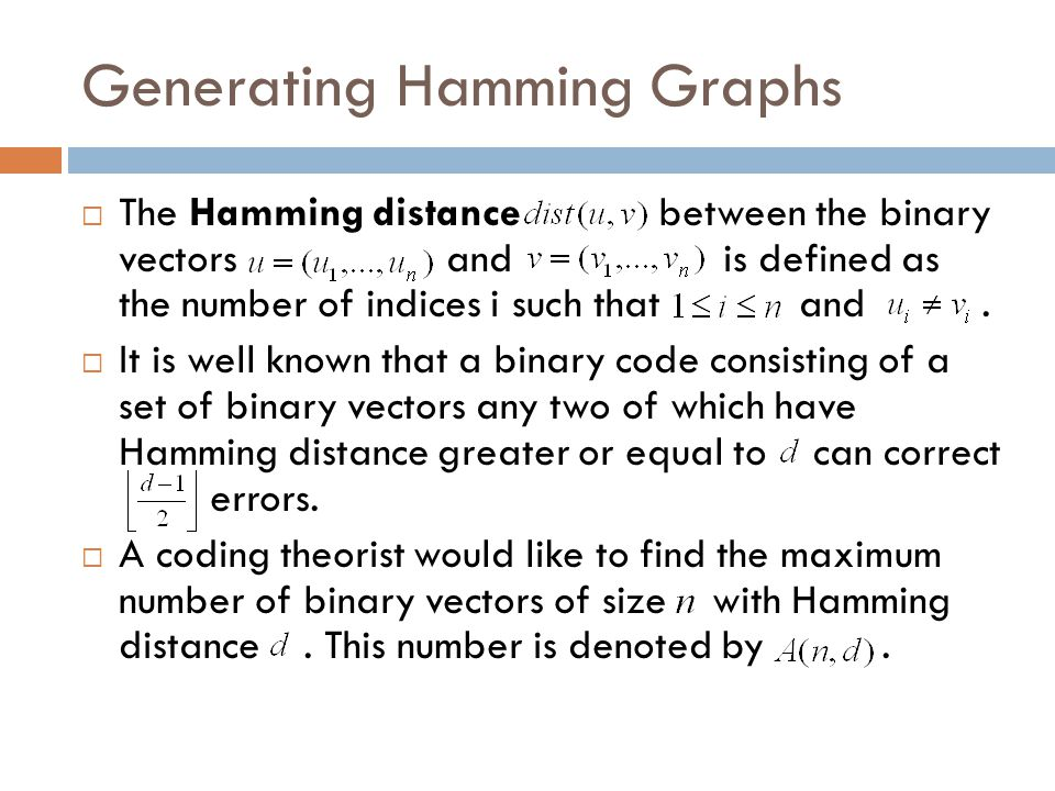 Generating Hamming Graphs  The Hamming distance between the binary vectors and is defined as the number of indices i such that and.  It is well know