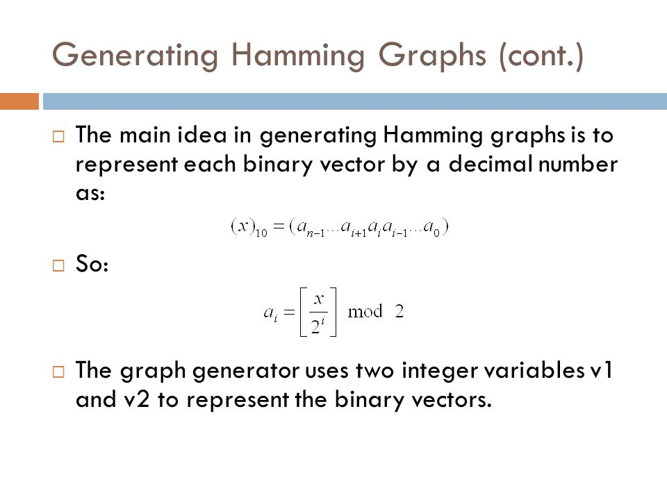 Generating Hamming Graphs (cont.)  The main idea in generating Hamming graphs is to represent each binary vector by a decimal number as:  So:  The