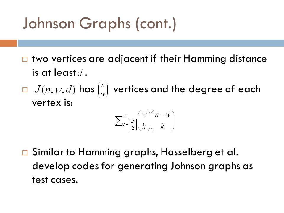 Johnson Graphs (cont.)  two vertices are adjacent if their Hamming distance is at least.  has vertices and the degree of each vertex is:  Similar t