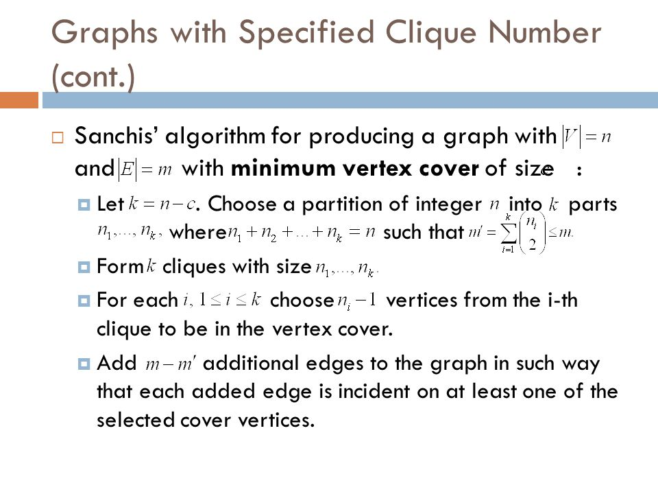 Graphs with Specified Clique Number (cont.)  Sanchis' algorithm for producing a graph with and with minimum vertex cover of size :  Let. Choose a pa