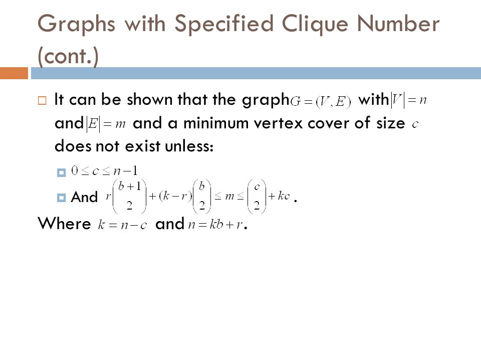 Graphs with Specified Clique Number (cont.)  It can be shown that the graph with and and a minimum vertex cover of size does not exist unless:   An