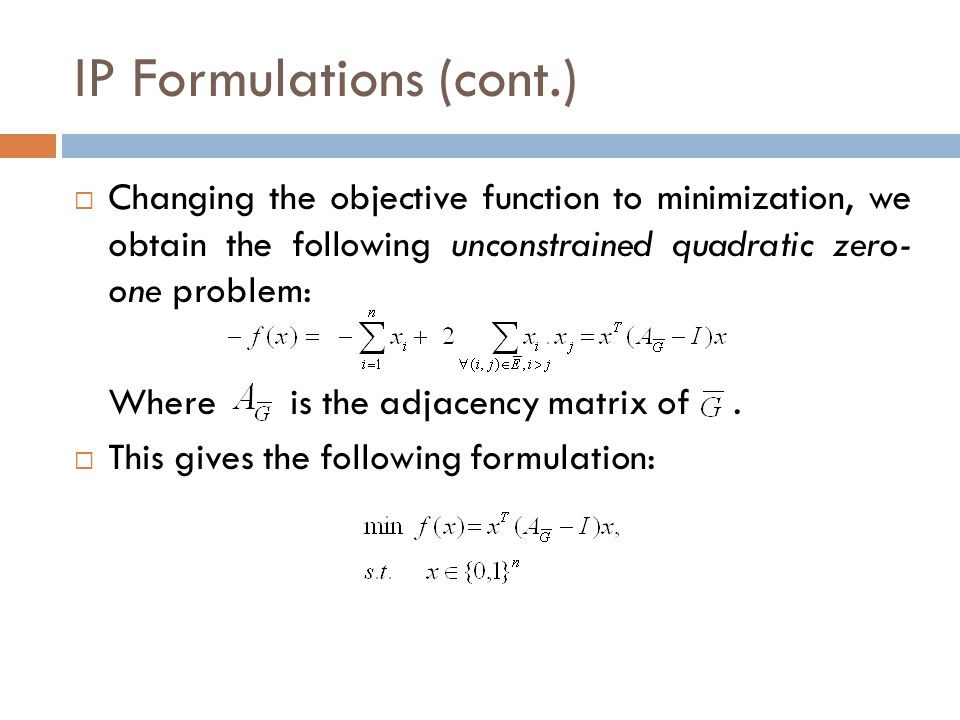IP Formulations (cont.)  Changing the objective function to minimization, we obtain the following unconstrained quadratic zero- one problem: Where is
