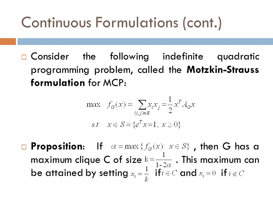 Continuous Formulations (cont.)  Consider the following indefinite quadratic programming problem, called the Motzkin-Strauss formulation for MCP:  P