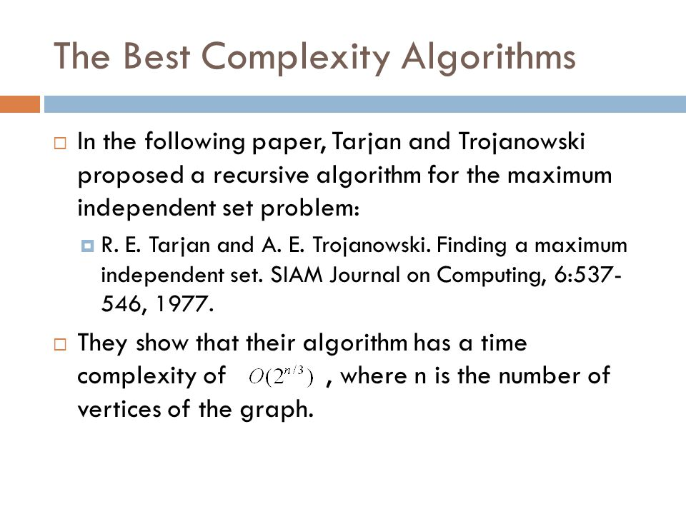 The Best Complexity Algorithms  In the following paper, Tarjan and Trojanowski proposed a recursive algorithm for the maximum independent set problem