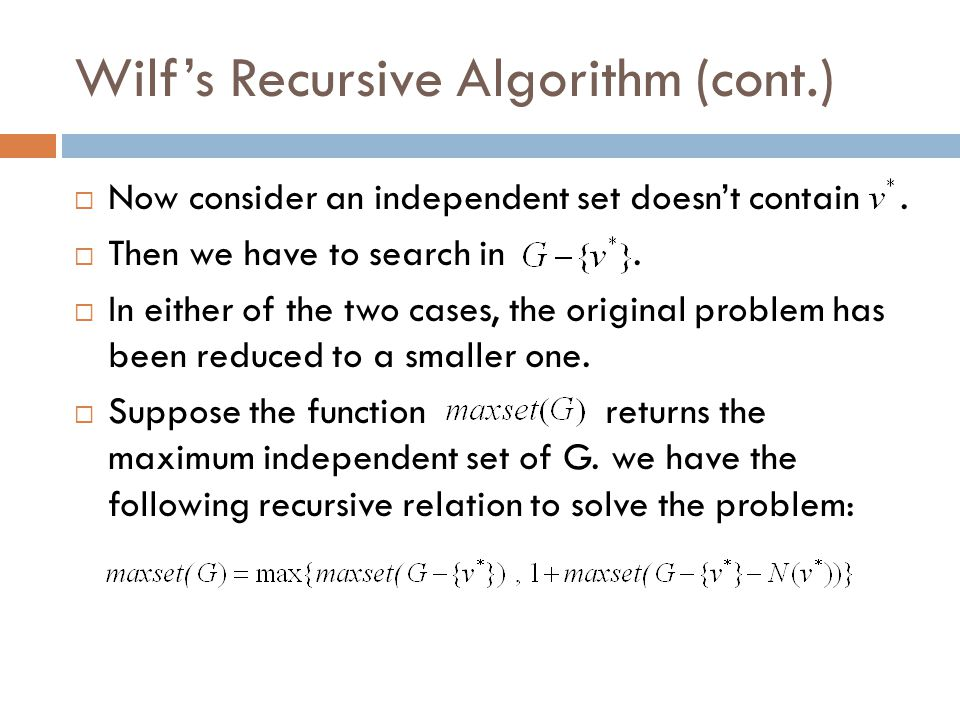 Wilf's Recursive Algorithm (cont.)  Now consider an independent set doesn't contain.  Then we have to search in.  In either of the two cases, the o