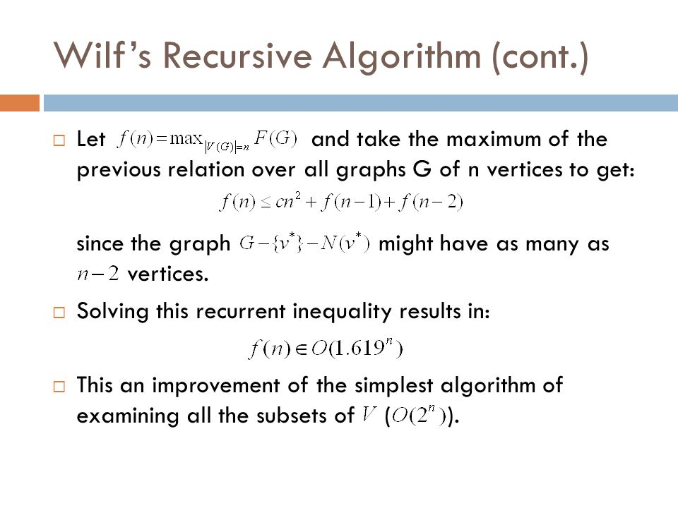 Wilf's Recursive Algorithm (cont.)  Let and take the maximum of the previous relation over all graphs G of n vertices to get: since the graph might h