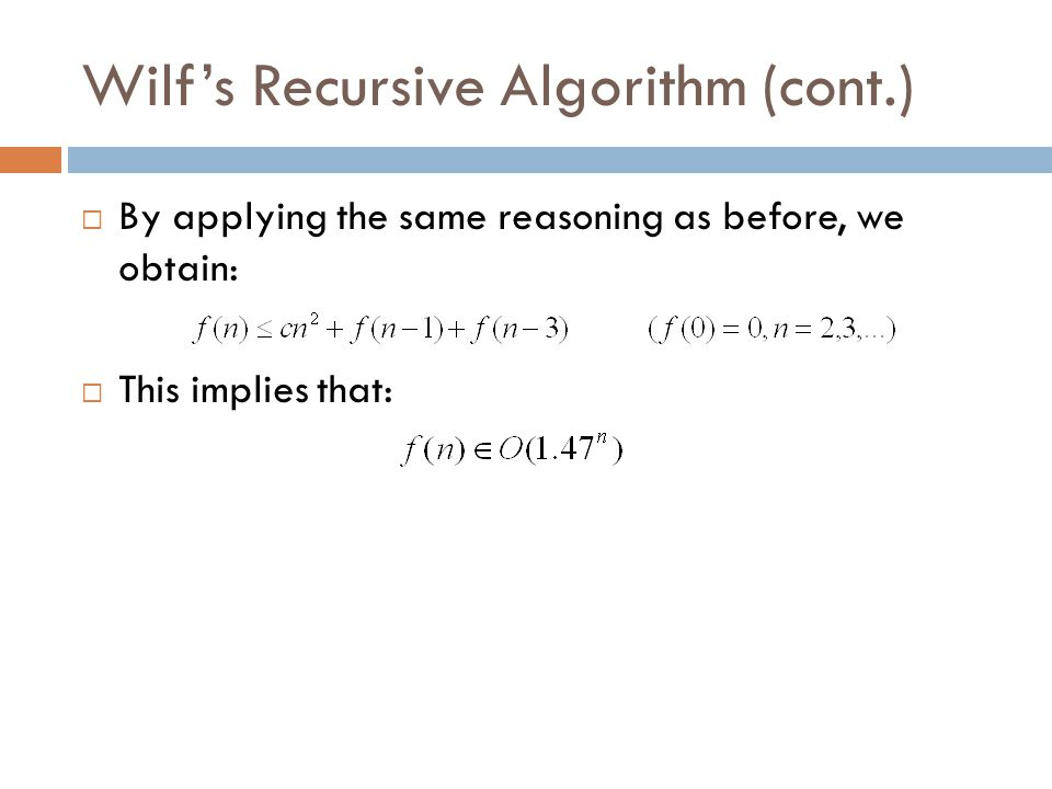 Wilf's Recursive Algorithm (cont.)  By applying the same reasoning as before, we obtain:  This implies that: