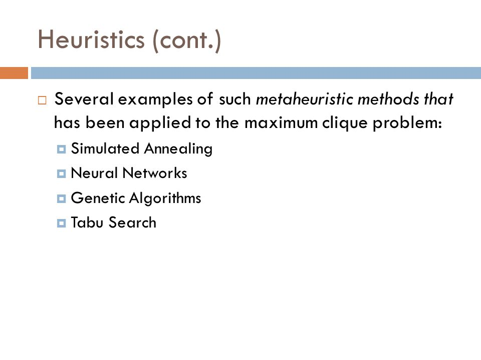 Heuristics (cont.)  Several examples of such metaheuristic methods that has been applied to the maximum clique problem:  Simulated Annealing  Neura