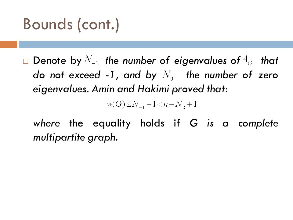 Bounds (cont.)  Denote by the number of eigenvalues of that do not exceed -1, and by the number of zero eigenvalues. Amin and Hakimi proved that: whe
