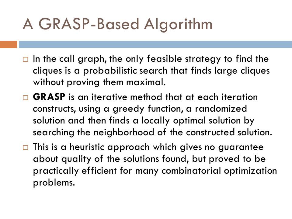 A GRASP-Based Algorithm  In the call graph, the only feasible strategy to find the cliques is a probabilistic search that finds large cliques without