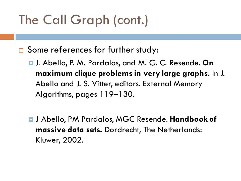 The Call Graph (cont.)  Some references for further study:  J. Abello, P. M. Pardalos, and M. G. C. Resende. On maximum clique problems in very larg