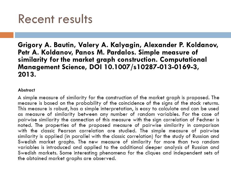 Recent results Grigory A. Bautin, Valery A. Kalyagin, Alexander P. Koldanov, Petr A. Koldanov, Panos M. Pardalos. Simple measure of similarity for the