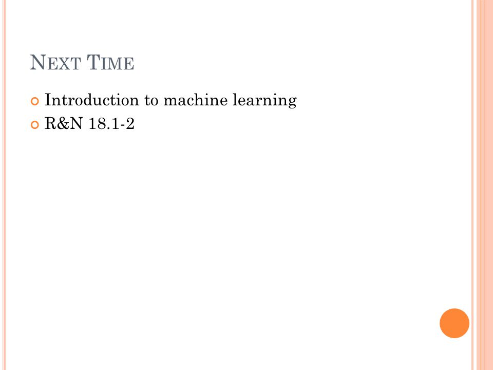 N EXT T IME Introduction to machine learning R&N 18.1-2