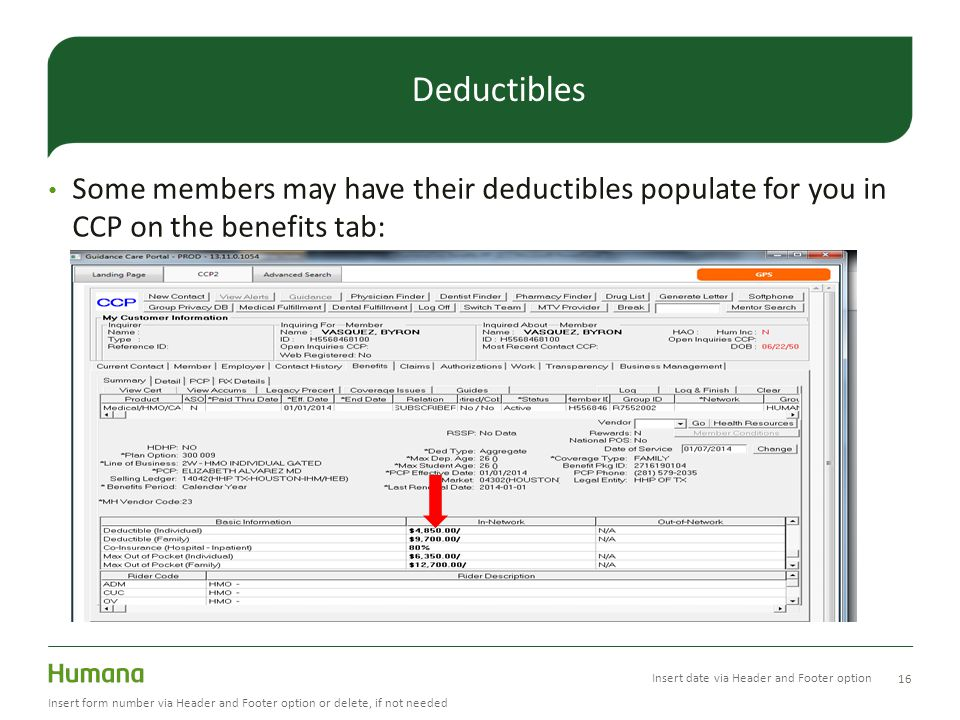 Some members may have their deductibles populate for you in CCP on the benefits tab: 16 Insert form number via Header and Footer option or delete, if not needed Deductibles Insert date via Header and Footer option