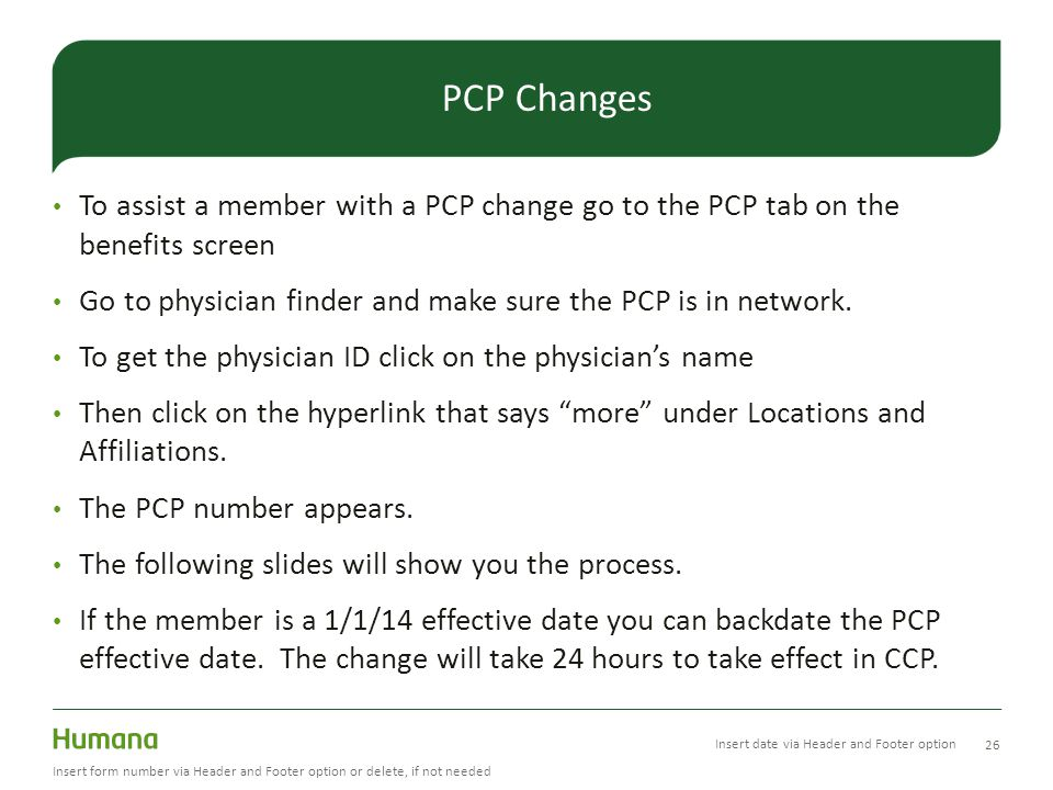 To assist a member with a PCP change go to the PCP tab on the benefits screen Go to physician finder and make sure the PCP is in network.