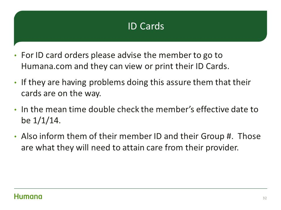 For ID card orders please advise the member to go to Humana.com and they can view or print their ID Cards.