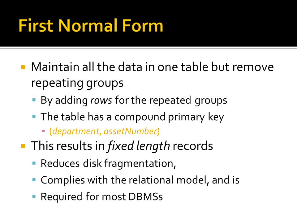  Maintain all the data in one table but remove repeating groups  By adding rows for the repeated groups  The table has a compound primary key ▪ {de