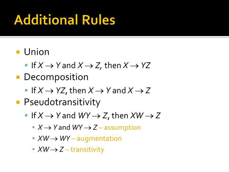  Union  If X  Y and X  Z, then X  YZ  Decomposition  If X  YZ, then X  Y and X  Z  Pseudotransitivity  If X  Y and WY  Z, then XW  Z ▪