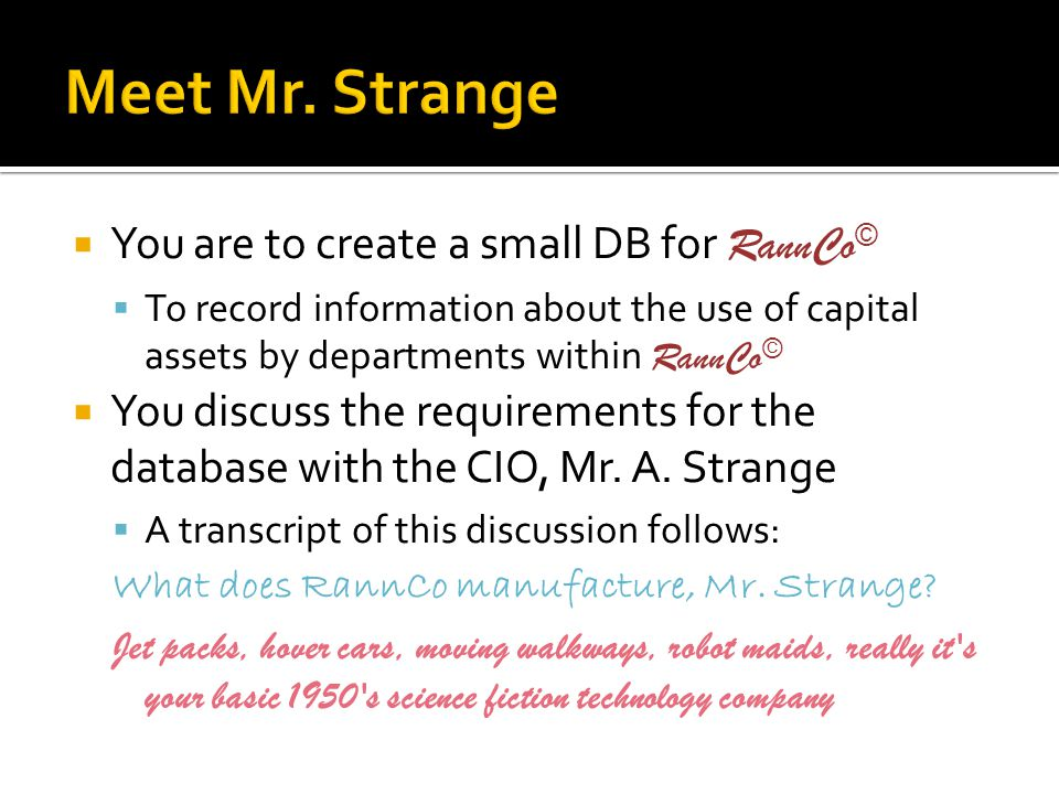  You are to create a small DB for RannCo ©  To record information about the use of capital assets by departments within RannCo ©  You discuss the r