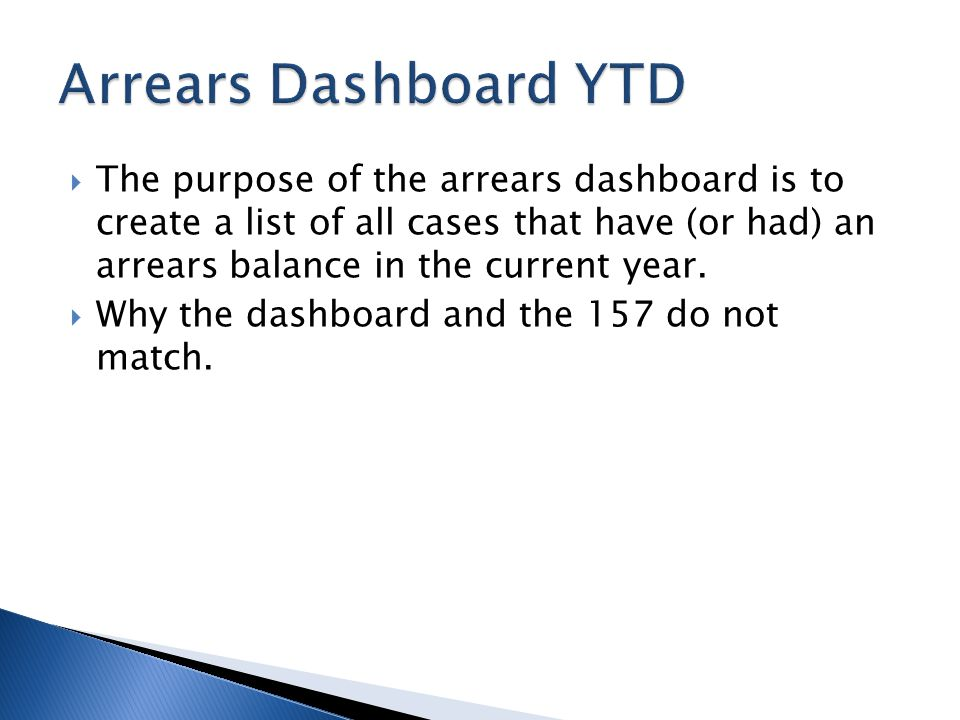  The purpose of the arrears dashboard is to create a list of all cases that have (or had) an arrears balance in the current year.