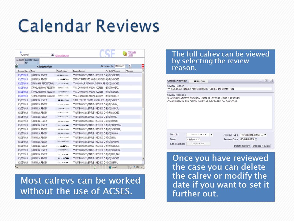 Most calrevs can be worked without the use of ACSES. The full calrev can be viewed by selecting the review reason. Once you have reviewed the case you