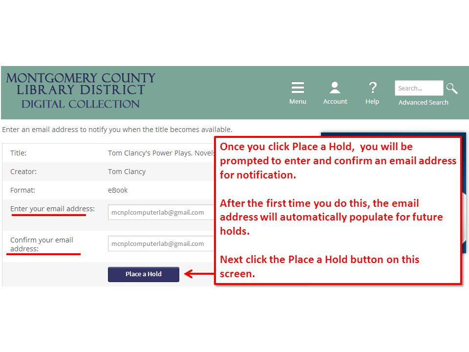16 Once you click Place a Hold, you will be prompted to enter and confirm an email address for notification.