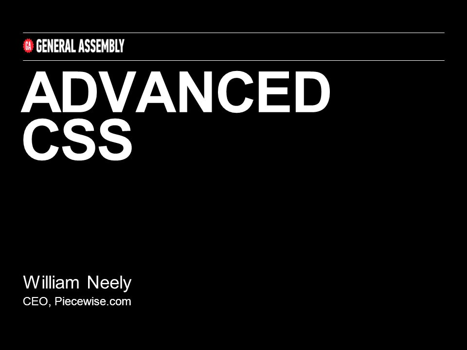 ADVANCED CSS William Neely CEO, Piecewise.com