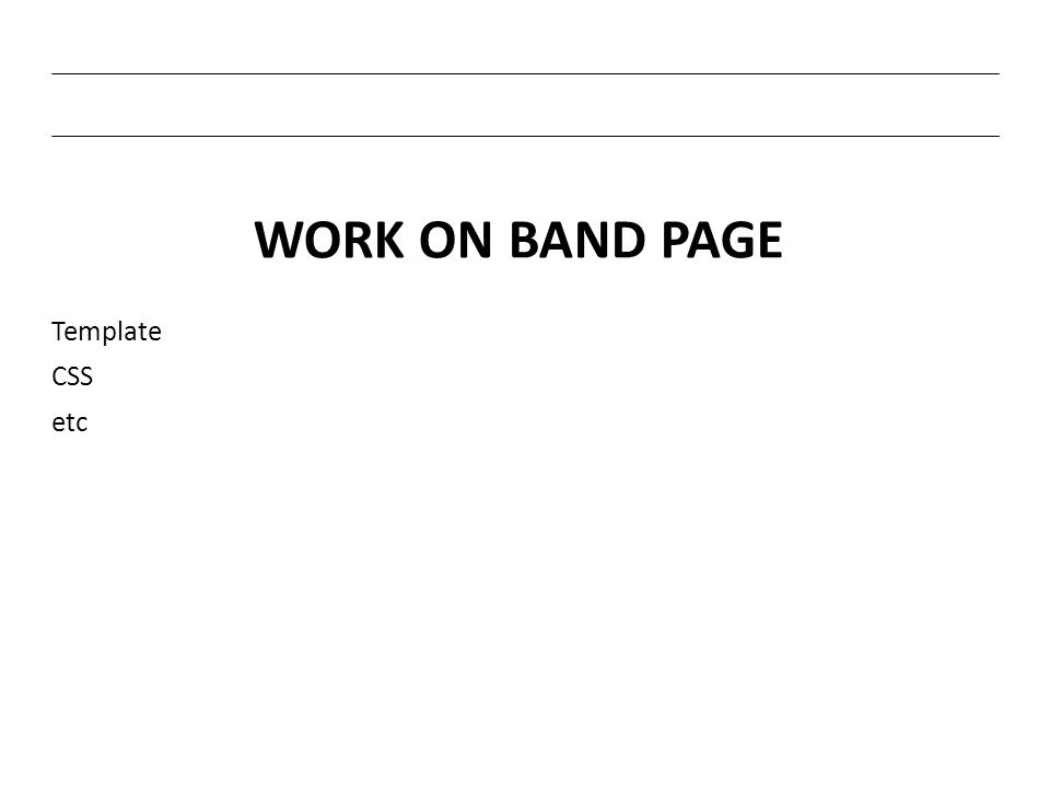 WORK ON BAND PAGE Template CSS etc