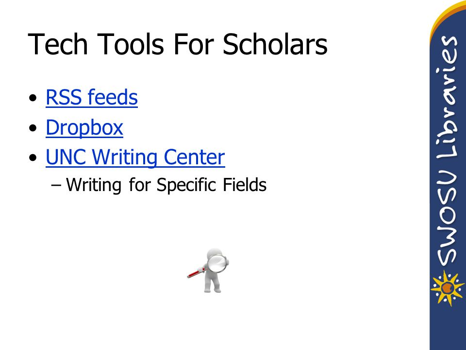 Tech Tools For Scholars RSS feeds Dropbox UNC Writing Center –Writing for Specific Fields
