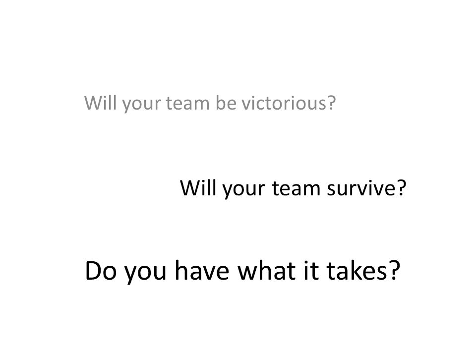 Will your team be victorious Will your team survive Do you have what it takes