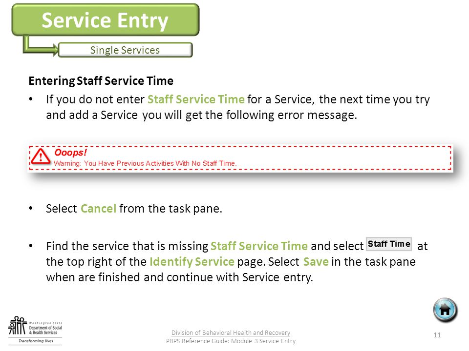 Service Entry Single Services Entering Staff Service Time If you do not enter Staff Service Time for a Service, the next time you try and add a Service you will get the following error message.