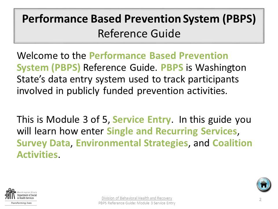 Performance Based Prevention System (PBPS) Reference Guide Welcome to the Performance Based Prevention System (PBPS) Reference Guide.