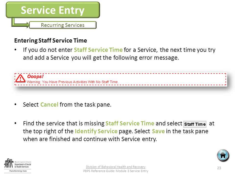 Service Entry Recurring Services Entering Staff Service Time If you do not enter Staff Service Time for a Service, the next time you try and add a Service you will get the following error message.