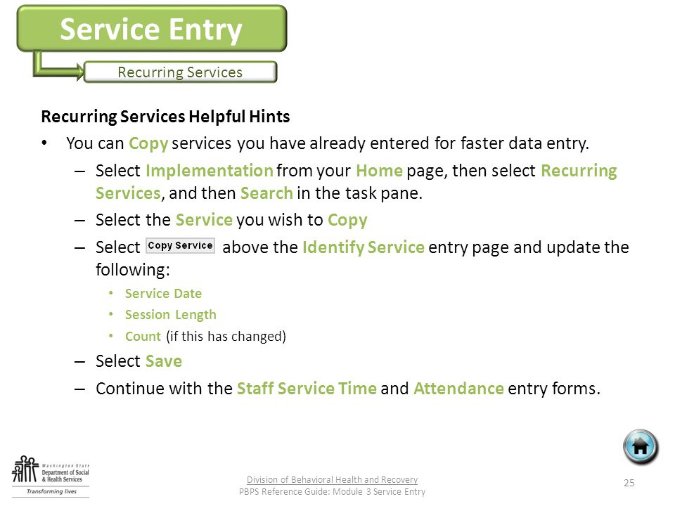 Service Entry Recurring Services Recurring Services Helpful Hints You can Copy services you have already entered for faster data entry.