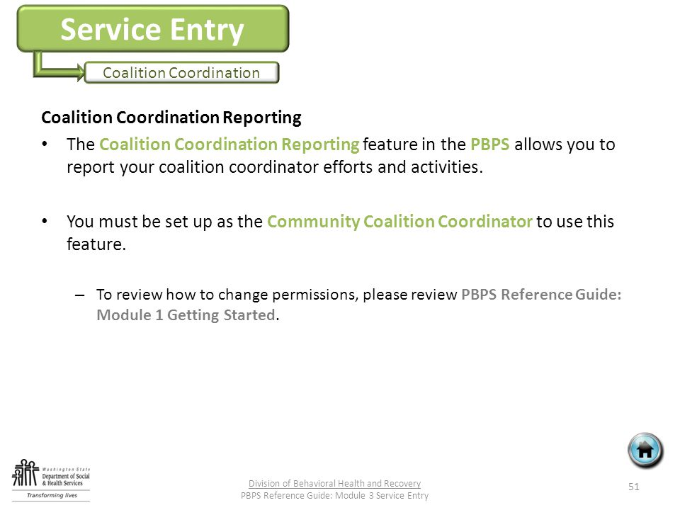 Service Entry Coalition Coordination Coalition Coordination Reporting The Coalition Coordination Reporting feature in the PBPS allows you to report your coalition coordinator efforts and activities.