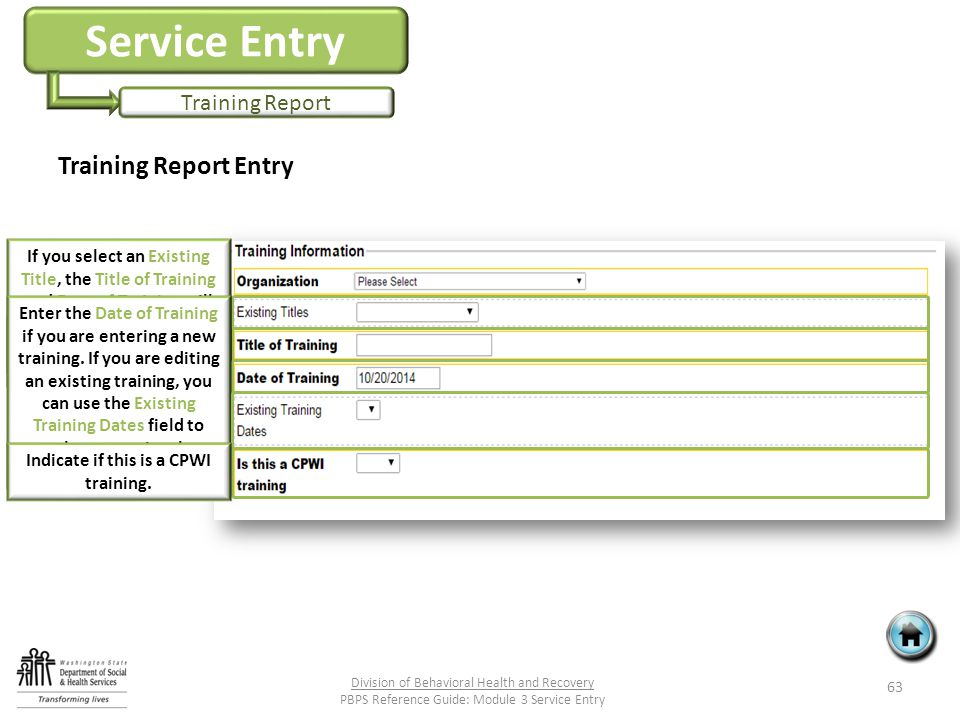 Service Entry Training Report Training Report Entry 63 Division of Behavioral Health and Recovery PBPS Reference Guide: Module 3 Service Entry Enter the Title of the Training If you select an Existing Title, the Title of Training and Date of Training will autofill.