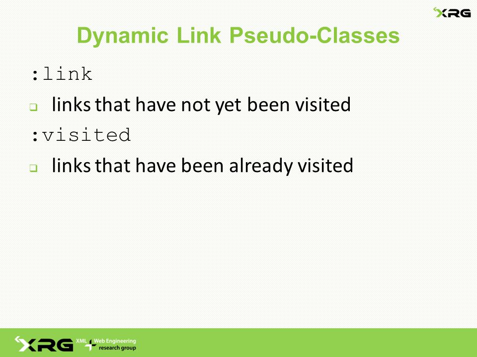Dynamic Link Pseudo-Classes :link  links that have not yet been visited :visited  links that have been already visited