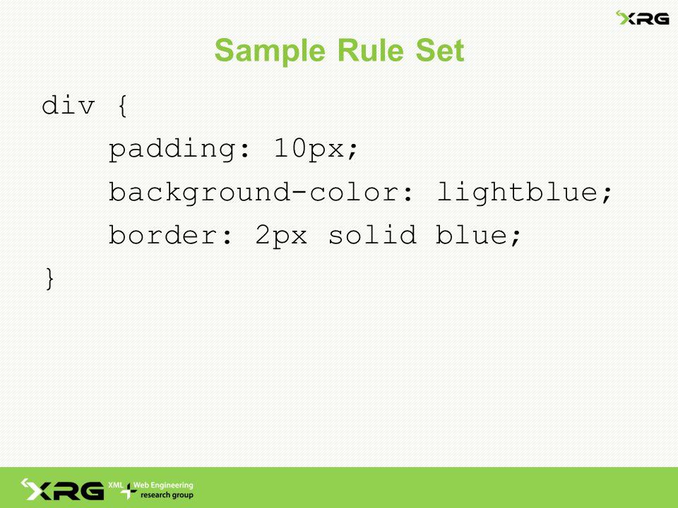 Sample Rule Set div { padding: 10px; background-color: lightblue; border: 2px solid blue; }