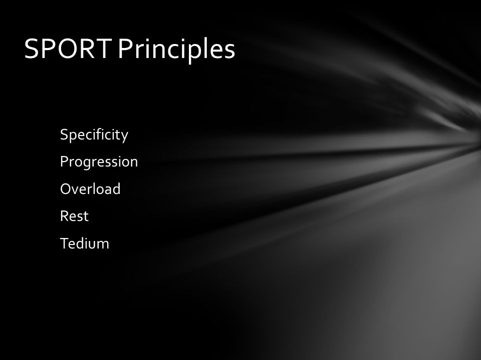 SPORT Principles Specificity Progression Overload Rest Tedium