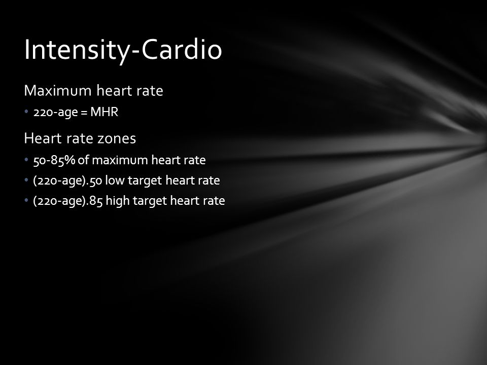 Maximum heart rate 220-age = MHR Heart rate zones 50-85% of maximum heart rate (220-age).50 low target heart rate (220-age).85 high target heart rate