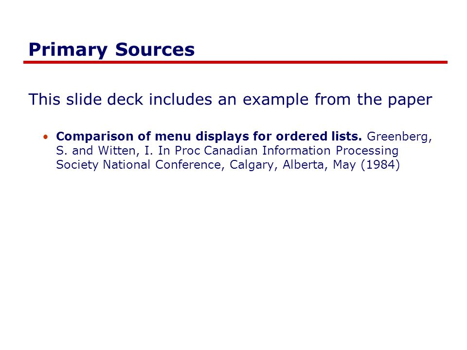 Primary Sources This slide deck includes an example from the paper Comparison of menu displays for ordered lists.
