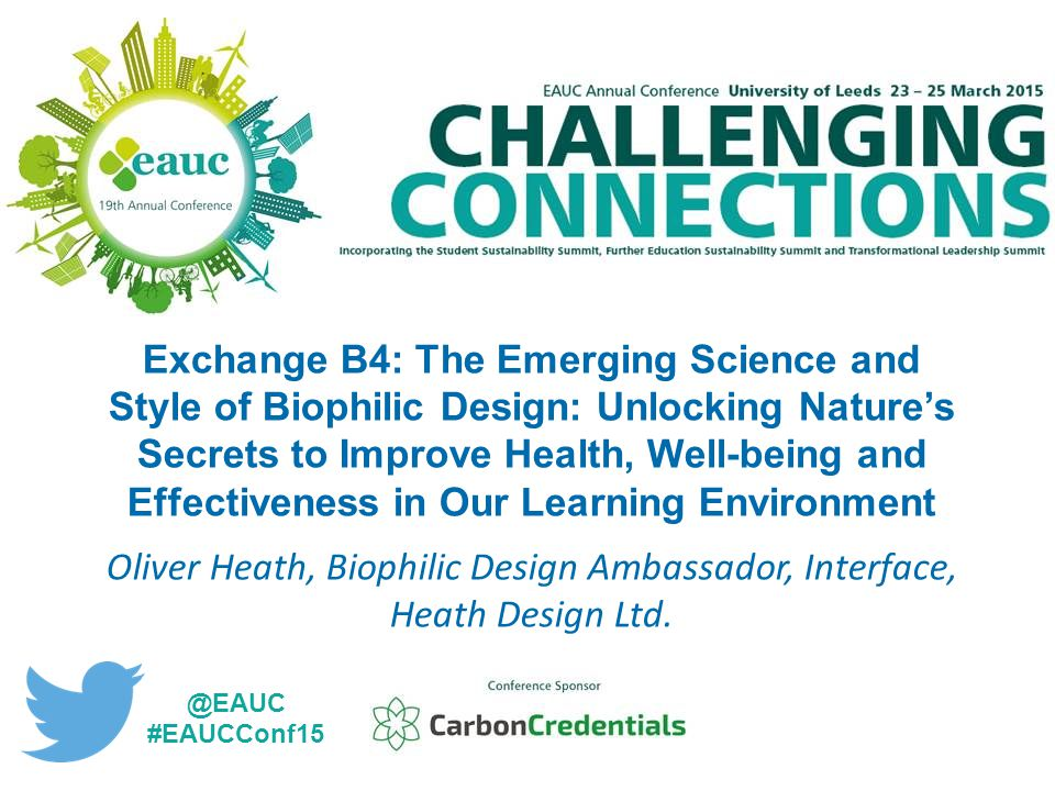 Exchange B4: The Emerging Science and Style of Biophilic Design: Unlocking Nature's Secrets to Improve Health, Well-being and Effectiveness in Our Lea