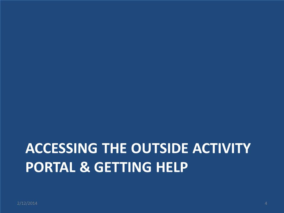 ACCESSING THE OUTSIDE ACTIVITY PORTAL & GETTING HELP 2/12/20144