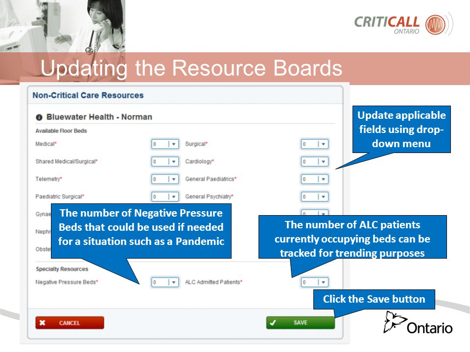 Updating the Resource Boards Update applicable fields using drop- down menu The number of Negative Pressure Beds that could be used if needed for a situation such as a Pandemic The number of ALC patients currently occupying beds can be tracked for trending purposes Click the Save button