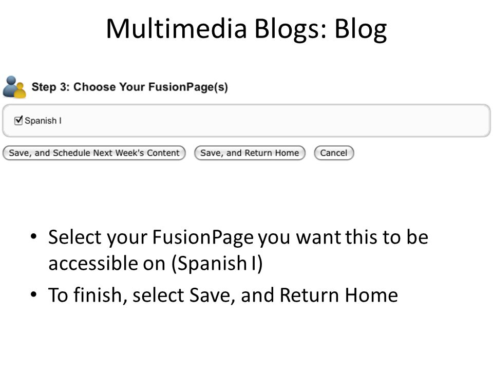Multimedia Blogs: Blog Select your FusionPage you want this to be accessible on (Spanish I) To finish, select Save, and Return Home