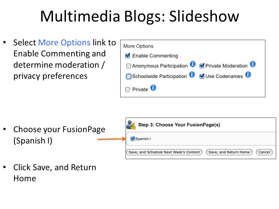 Multimedia Blogs: Slideshow Select More Options link to Enable Commenting and determine moderation / privacy preferences Choose your FusionPage (Spani