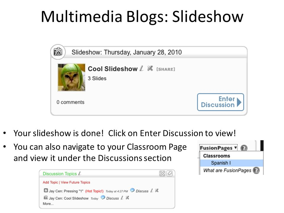 Multimedia Blogs: Slideshow Your slideshow is done! Click on Enter Discussion to view! You can also navigate to your Classroom Page and view it under