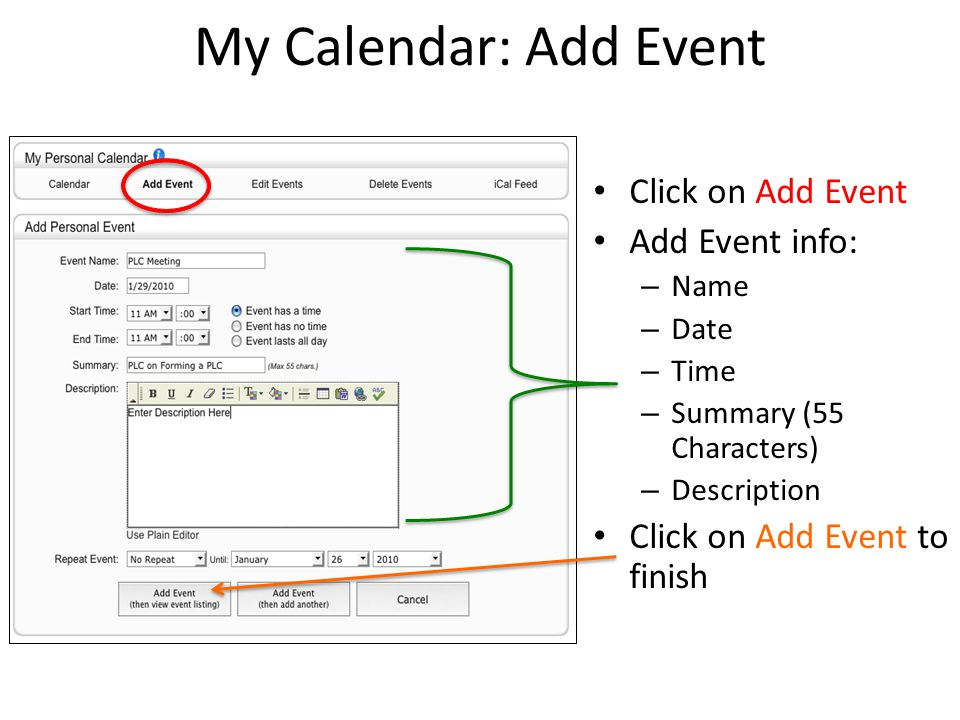 My Calendar: Add Event Click on Add Event Add Event info: – Name – Date – Time – Summary (55 Characters) – Description Click on Add Event to finish