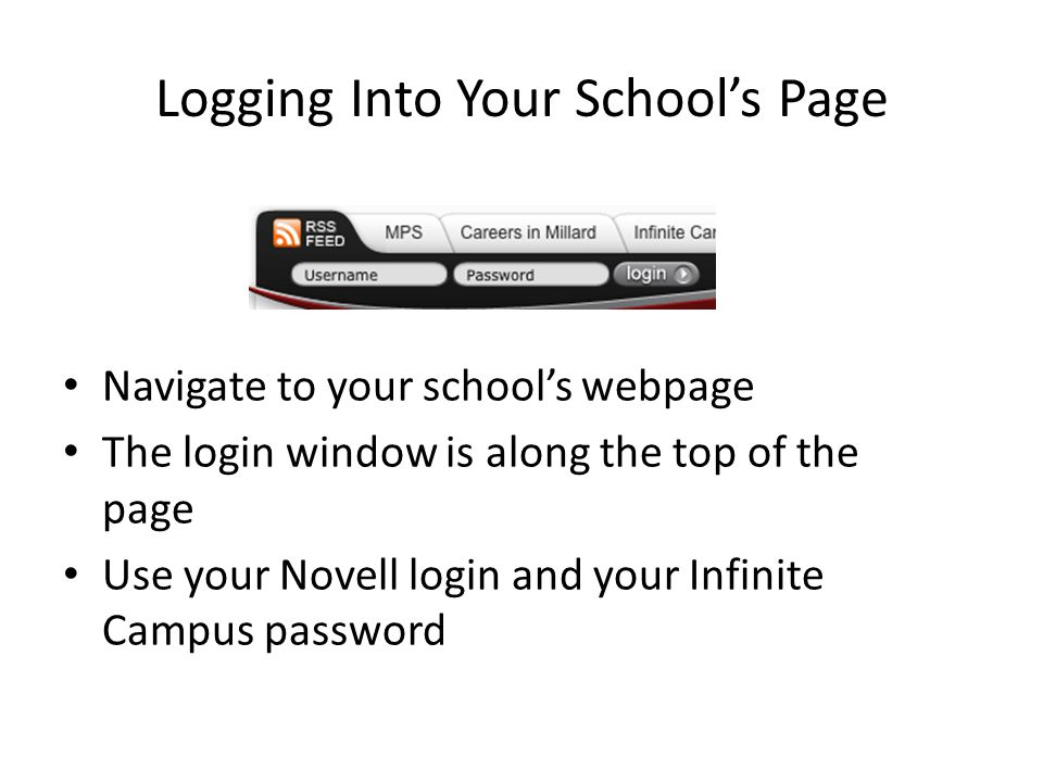 Logging Into Your School's Page Navigate to your school's webpage The login window is along the top of the page Use your Novell login and your Infinit