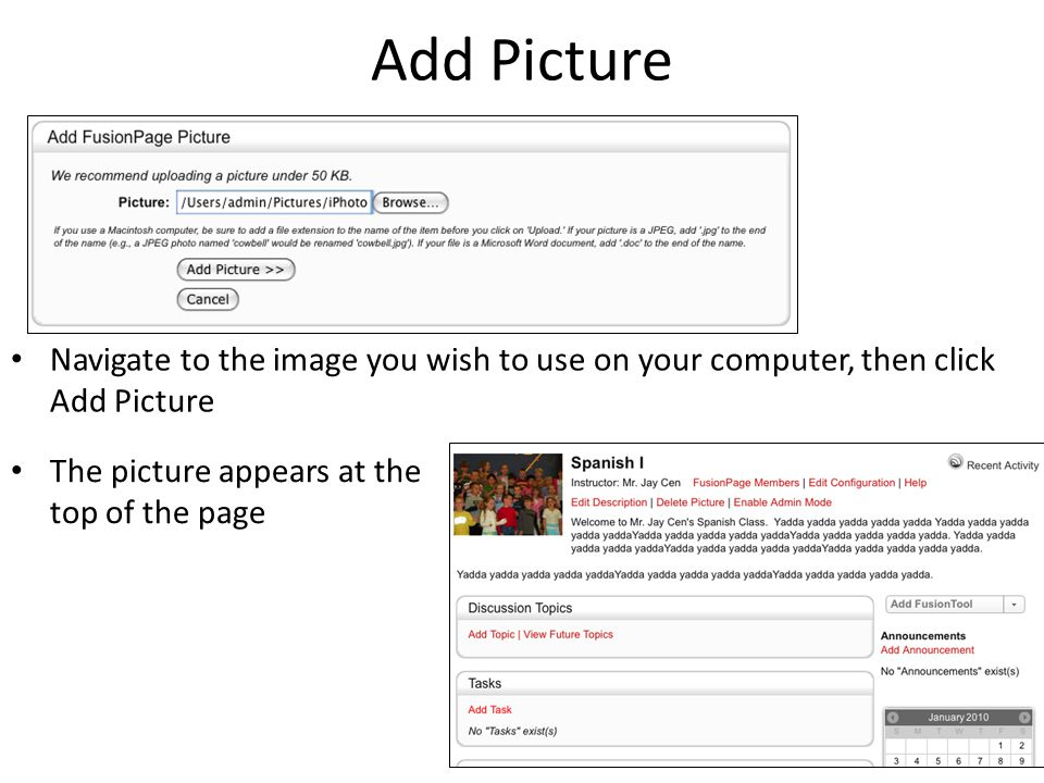 Add Picture Navigate to the image you wish to use on your computer, then click Add Picture The picture appears at the top of the page